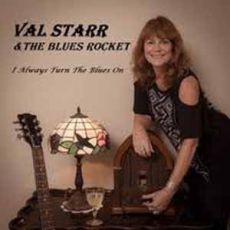 VAL STARR & THE BLUES ROCKET - I Always Turn The Blues On