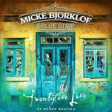 MICKE BJORKLOF & BLUE STRIP - Twentyfive Live At Blues Baltica