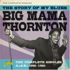 BIG MAMA THORNTON - The Story Of My Blues – The Complete Singles As & Bs 1951-1961
