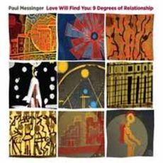 PAUL MESSINGER - Love Will Found You: 9 Degrees Of Relationship