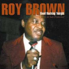 Roy Brown - Good Rockin' Tonight – Live In San Francisco