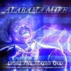 Alabama Mike - Upset The Status Quo