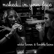 Eddie Turner & Troubled Twins - Naked... In Your Face