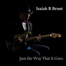 Isaiah B Brunt - Just The Way That It Goes