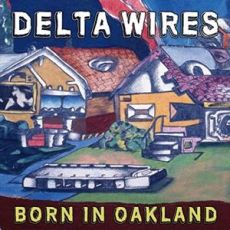 Delta Wires - Born in Oakland