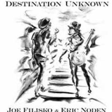 JOE FILISKO & ERIC NODEN - Destination Unknown
