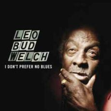 Leo Bud Welch - Don't Prefer No Blues