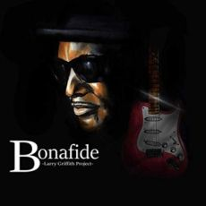 LARRY GRIFFITH PROJECT - Bonafide