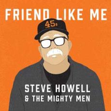 Steve Howell & The Mighty Men - Friend Like Me