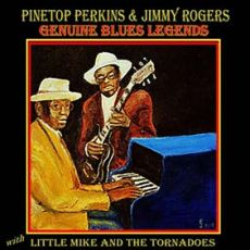 Pinstop Perkins & Jimmy Rogers - Genuine Blues Legends With Little Mike And The Tornadoes