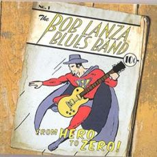 The Bob Lanza Blues Band - From Hero To Zero