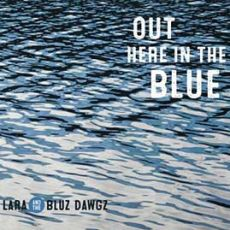 LARA AND THE BLUES DAWGZ  - Out Here In The Blue