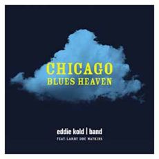 EDDIE KOLD BAND featuring LARRY DOC WATKINS - Chicago Blues Heaven