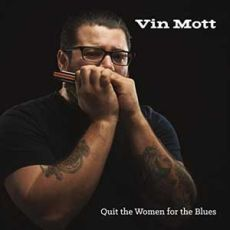 Vin Mott - Quit The Women For The Blues