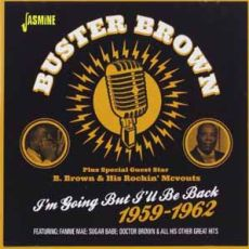 Buster Brown - I'm Going But I'll Be Back 1959-1962