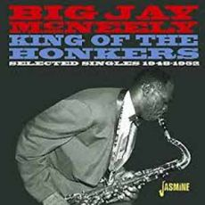 BIG JAY McNEELY - King of the Honkers: Selected singles 1948-1952