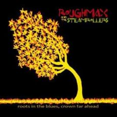 Rough Max and the Steamrollers - Roots in the blues, crown far ahead