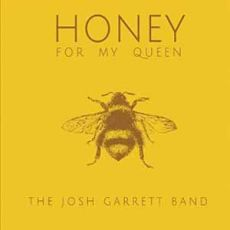 The Josh Garrett Band - Honey Is For The Queen