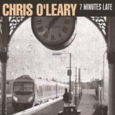 CHRIS O´LEARY - 7 Minutes Late