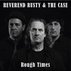 REVEREND RUSTY & THE CASE - Rough Times