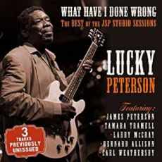 LUCKY PETERSON - What Have I Done Wrong – The Best Of The JSP Sessions