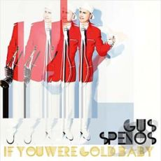 Gus Spenos - If You Were Gold baby
