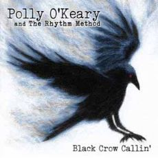 Polly O'Keary and The Rhythm Method - Black Crow Callin´