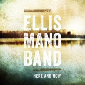 Ellis Mano Band Here And Now
